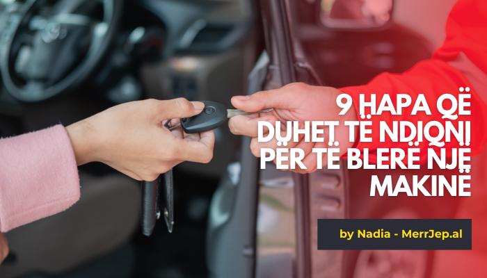 9 hapa që duhet të ndiqni për të blerë një makinë