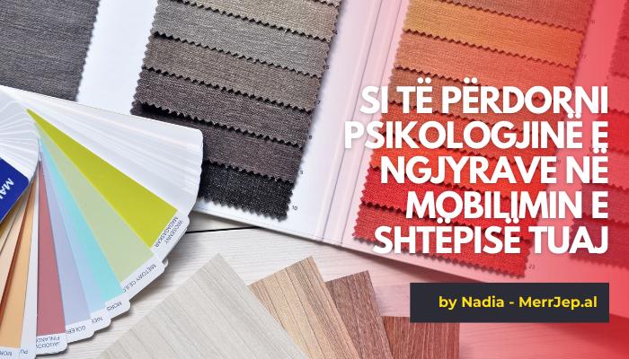 Si të përdorni psikologjinë e ngjyrave në mobilimin e shtëpisë tuaj