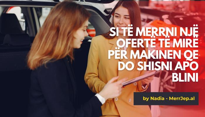 Si të merrni një ofertë të mirë për makinen qe do shisni apo blini