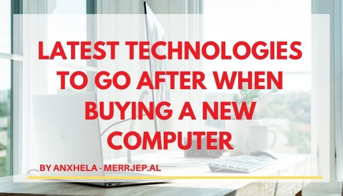 Latest technologies to go after when buying a new Computer